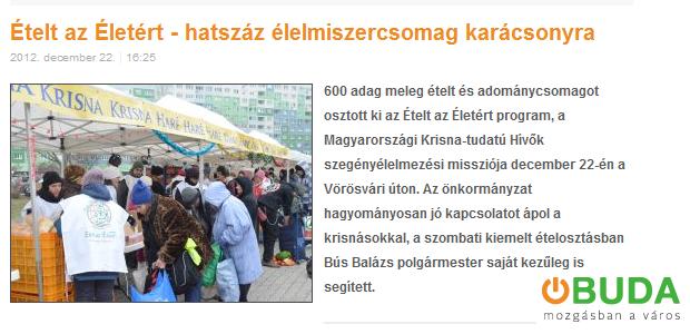 600 adag meleg ételt és adománycsomagot osztott ki az Ételt az Életért program, a Magyarországi Krisna-tudatú Hívők szegényélelmezési missziója december 22-én a Vörösvári úton. Az önkormányzat hagyományosan jó kapcsolatot ápol a krisnásokkal, a szombati kiemelt ételosztásban Bús Balázs polgármester saját kezűleg is segített.